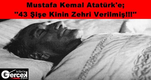 Atatürk'e 43 Şişe Kinin Zehri Verilmiş!