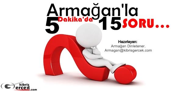 """""""Armağan'la 5 Dakika'da 15 Soru"""" Haftanın 5 Günü kibrisgercek.com'da…"""