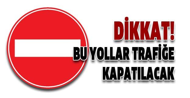 Polis Uyardı, Bu Yollar Çift Taraflı Trafiğe Kapatılacak.!