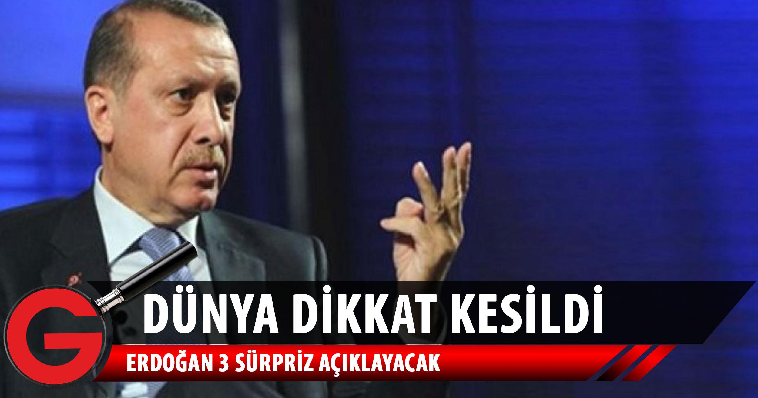 Herkes Erdoğan'ın açıklayacağı 3 sürprize odaklandı!