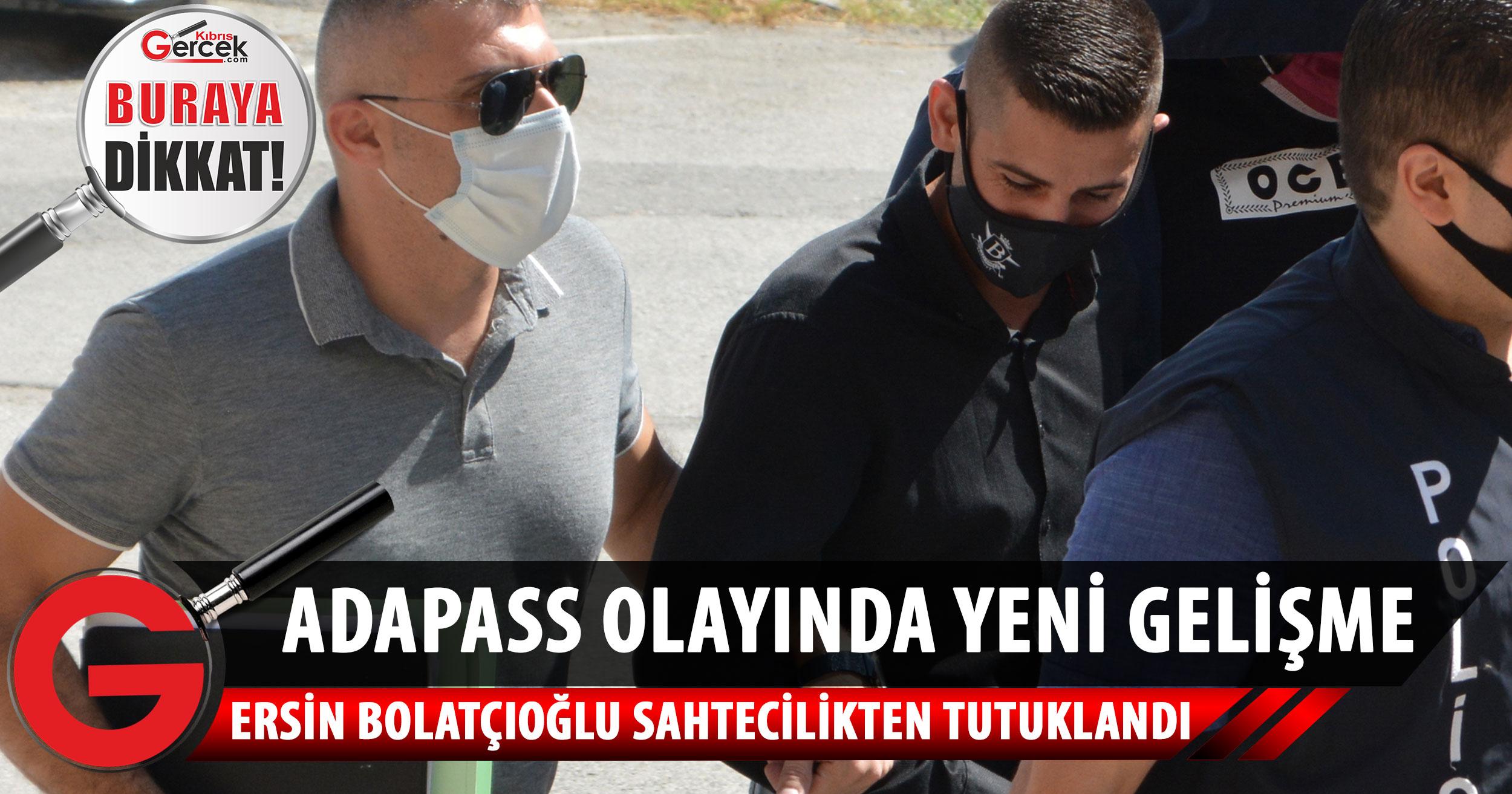 Ersin Bolatcıoğlu, sahte resmi evrak düzenleme, tedavüle sürmek suçundan tutuklandı