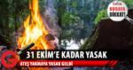 31 Ekim'e Kadar Her Türlü Ateş Yakmak Yasak